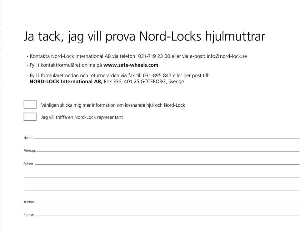 com - Fyll i formuläret nedan och returnera den via fax till 031-895 847 eller per post till: Nord-Lock International AB, Box