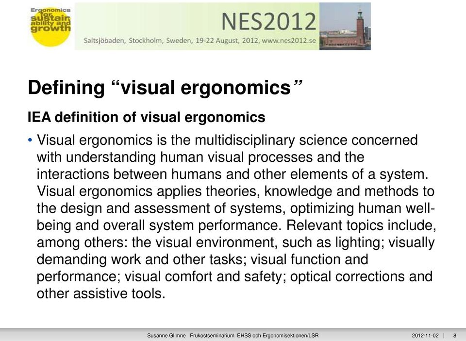 Visual ergonomics applies theories, knowledge and methods to the design and assessment of systems, optimizing human wellbeing and overall system performance.