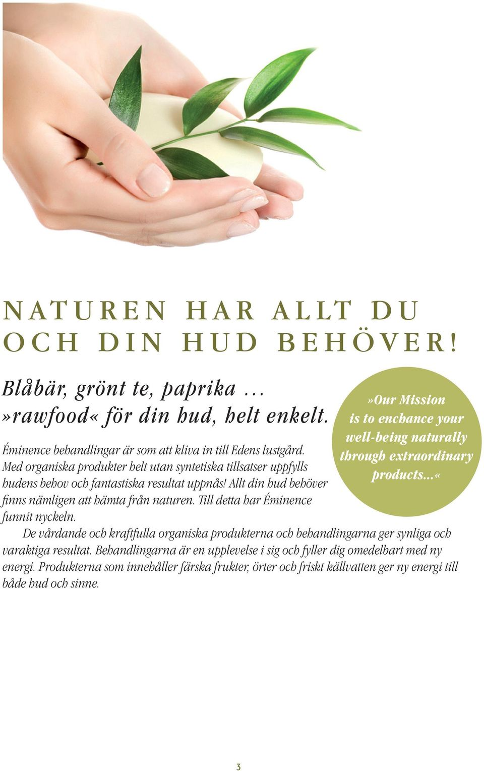 Till detta har Éminence funnit nyckeln.»our Mission is to enchance your well-being naturally through extraordinary products.