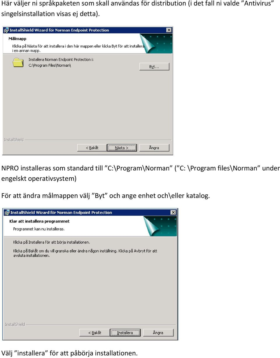 NPRO installeras som standard till C:\Program\Norman ( C: \Program files\norman under