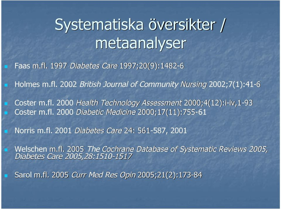 fl. 2001 Diabetes Care 24: 561-587, 587, 2001 Welschen m.fl. 2005 The Cochrane Database of Systematic Reviews 2005, Diabetes Care 2005,28:1510-15171517 Sarol m.