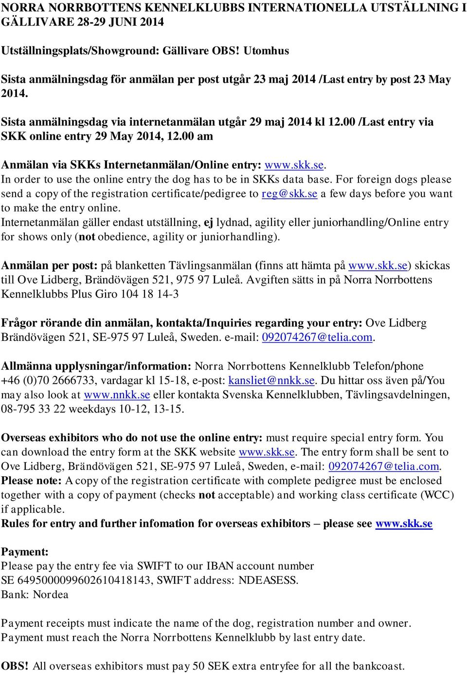 00 /Last entry via SKK online entry 29 May 2014, 12.00 am Anmälan via SKKs Internetanmälan/Online entry: www.skk.se. In order to use the online entry the dog has to be in SKKs data base.