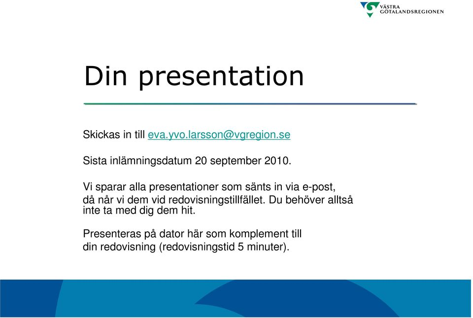 Vi sparar alla presentationer som sänts in via e-post, då når vi dem vid
