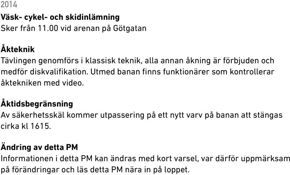 diskvalifikation. Utmed banan finns funktionärer som kontrollerar åktekniken med video.