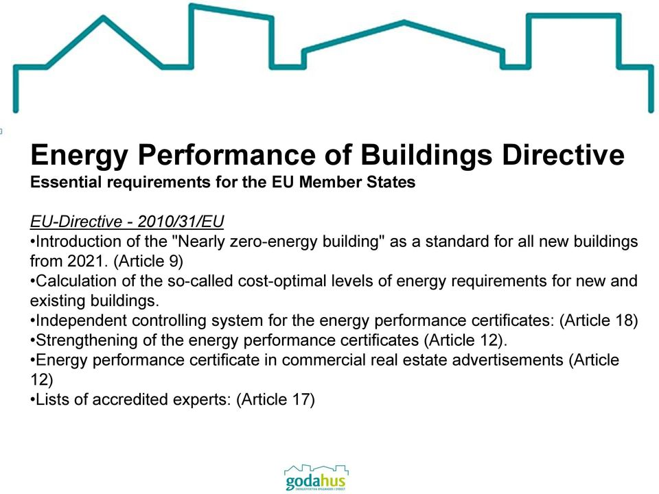 (Article 9) Calculation of the so-called cost-optimal levels of energy requirements for new and existing buildings.