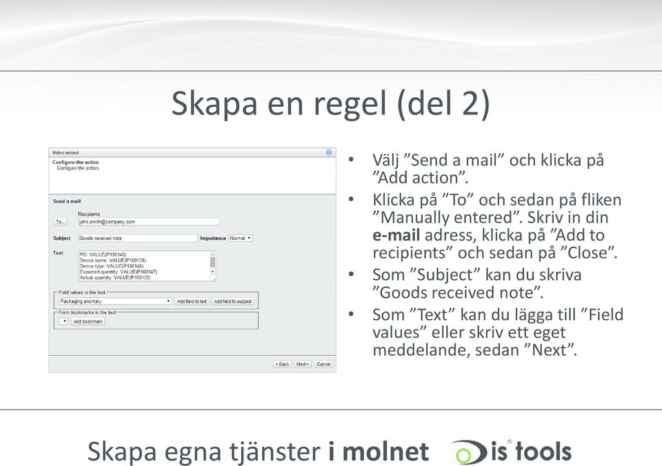 Skriv in din e-mail adress, klicka på Add to recipients och sedan på Close.