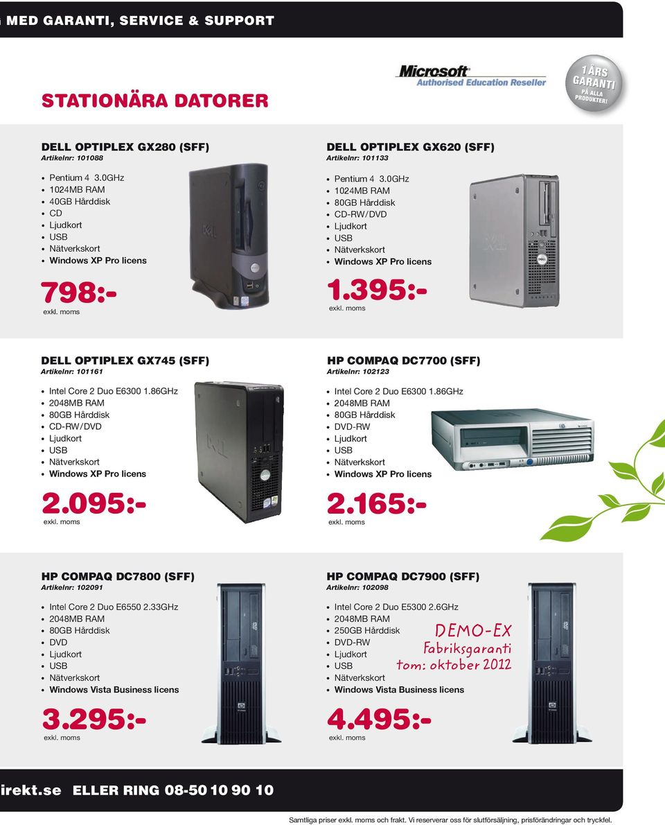 33GHz DVD Windows Vista Business licens 3.295:- HP COMPAQ DC7900 (SFF) Artikelnr: 102098 Intel Core 2 Duo E5300 2.