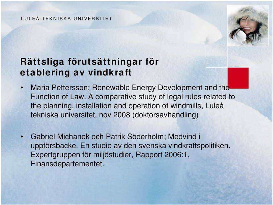 A comparative study of legal rules related to the planning, installation and operation of windmills, Luleå tekniska