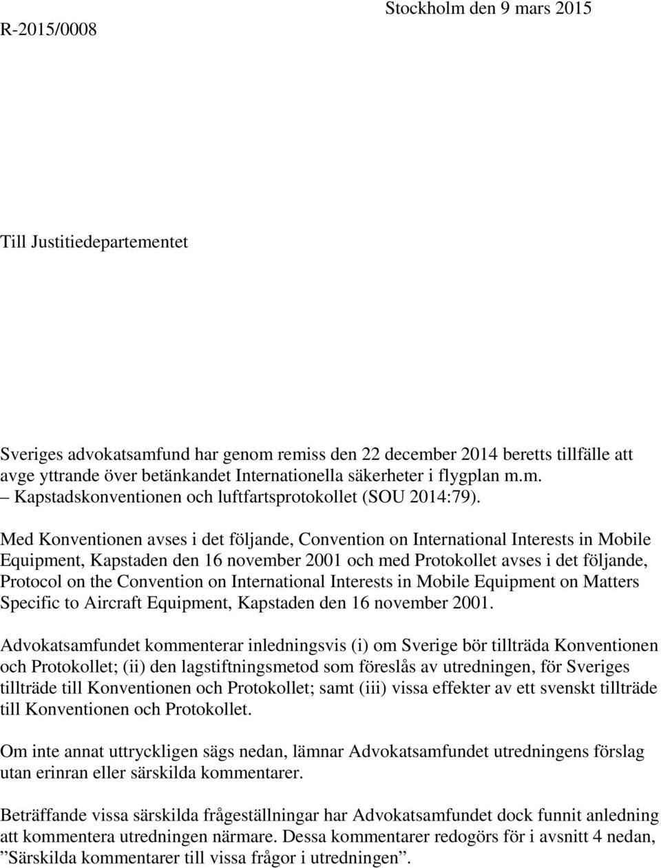 Med Konventionen avses i det följande, Convention on International Interests in Mobile Equipment, Kapstaden den 16 november 2001 och med Protokollet avses i det följande, Protocol on the Convention