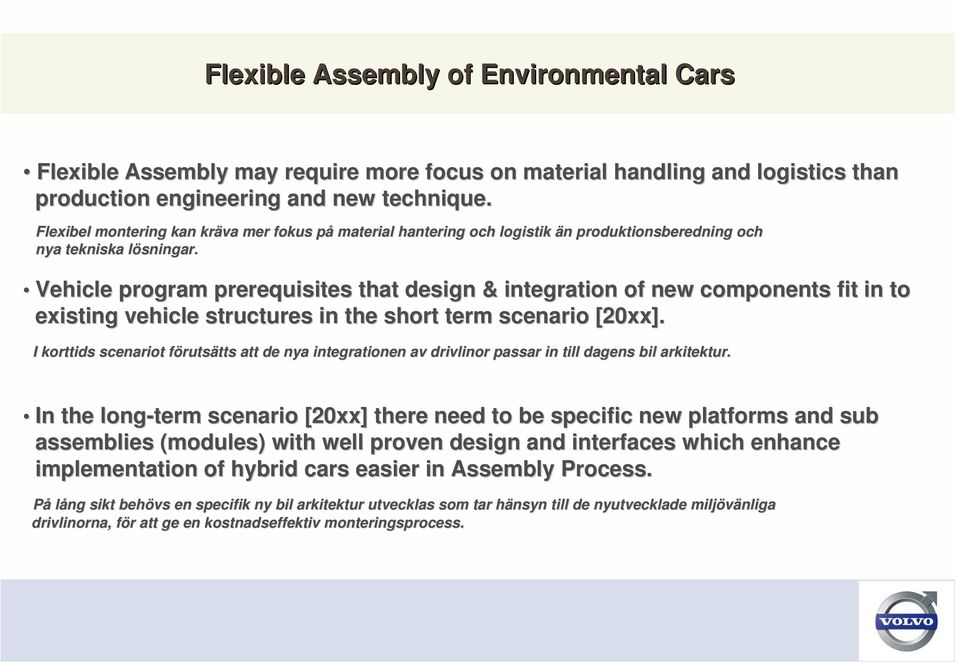 l Vehicle program prerequisites that design & integration of new components c fit in to existing vehicle structures in the short term scenario [20xx].