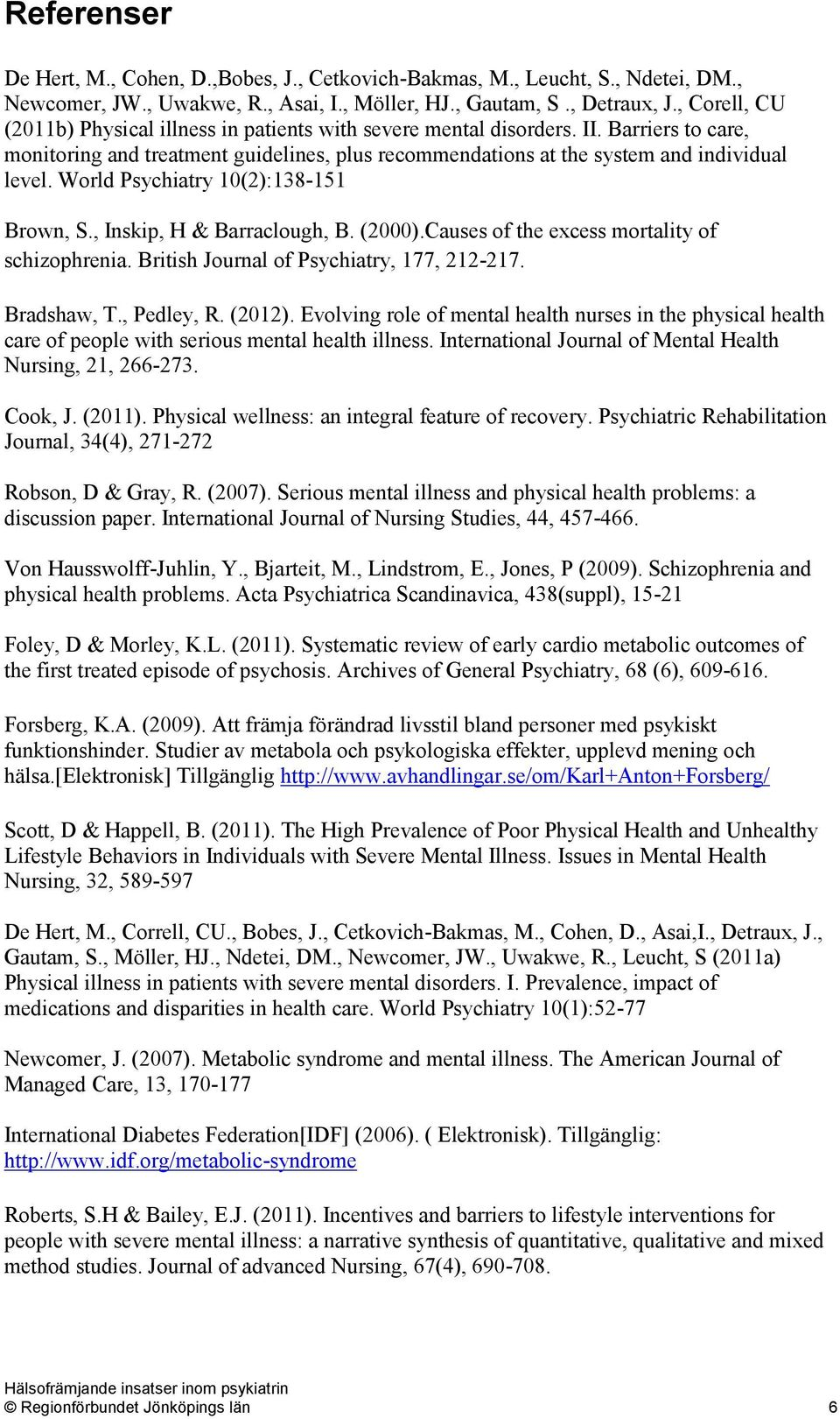 World Psychiatry 10(2):138-151 Brown, S., Inskip, H & Barraclough, B. (2000).Causes of the excess mortality of schizophrenia. British Journal of Psychiatry, 177, 212-217. Bradshaw, T., Pedley, R.