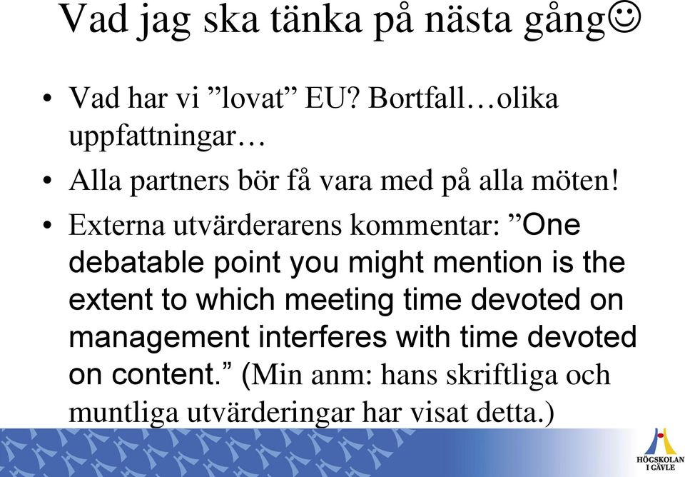 Externa utvärderarens kommentar: One debatable point you might mention is the extent to