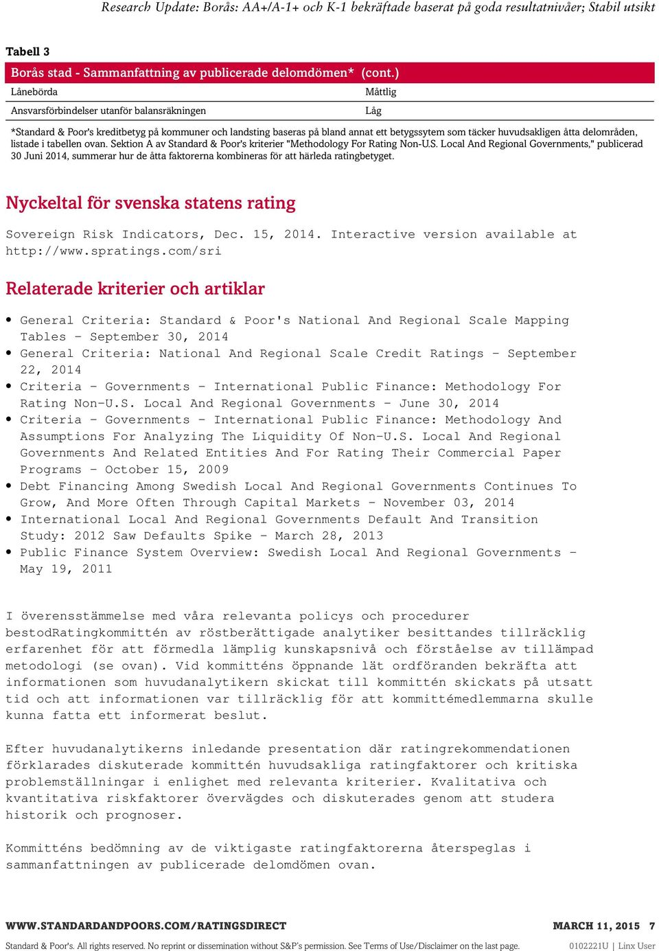 "listade i tabellen ovan. Sektion A av Standard & Poor's kriterier ""Methodology For Rating Non-U.S. Local And Regional Governments,"" publicerad 30 Juni 2014, summerar hur de åtta faktorerna kombineras för att härleda ratingbetyget."