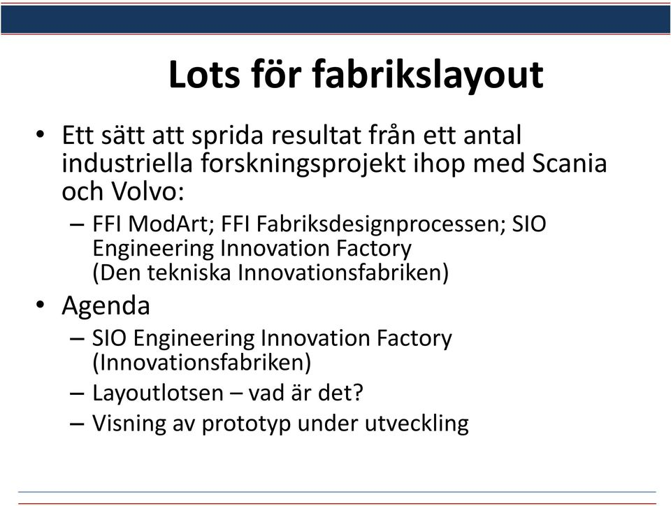 Engineering Innovation Factory (Den tekniska Innovationsfabriken) Agenda SIO Engineering