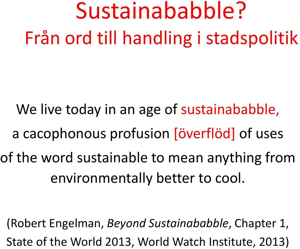 a cacophonous profusion [överflöd] of uses of the word sustainable to mean