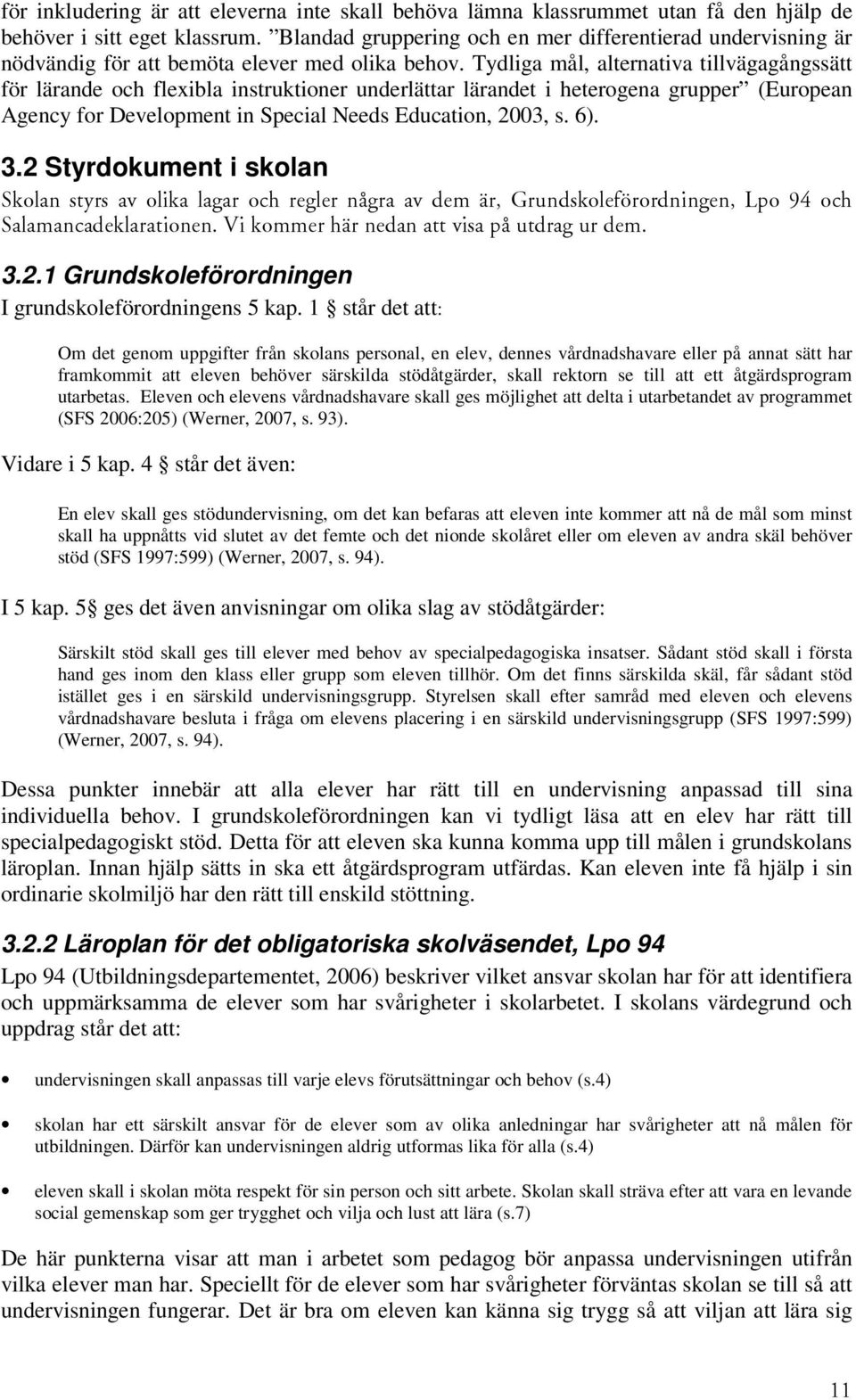 Tydliga mål, alternativa tillvägagångssätt för lärande och flexibla instruktioner underlättar lärandet i heterogena grupper (European Agency for Development in Special Needs Education, 2003, s. 6). 3.