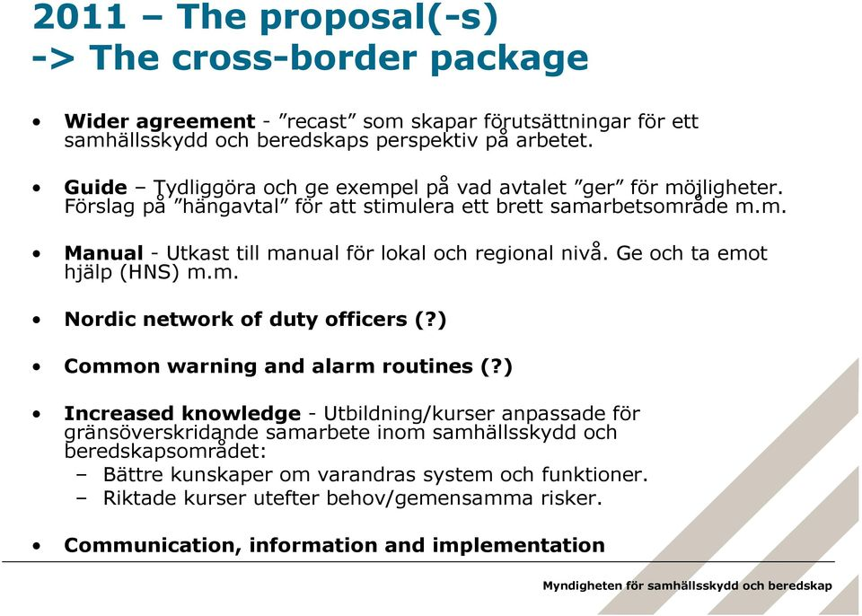 Ge och ta emot hjälp (HNS) m.m. Nordic network of duty officers (?) Common warning and alarm routines (?