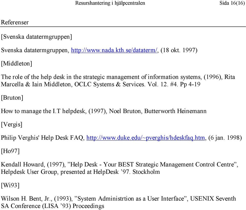 Pp 4-19 [Bruton] How to manage the I.T helpdesk, (1997), Noel Bruton, Butterworth Heinemann [Vergis] Philip Verghis' Help Desk FAQ, http://www.duke.edu/~pverghis/hdeskfaq.htm, (6 jan.