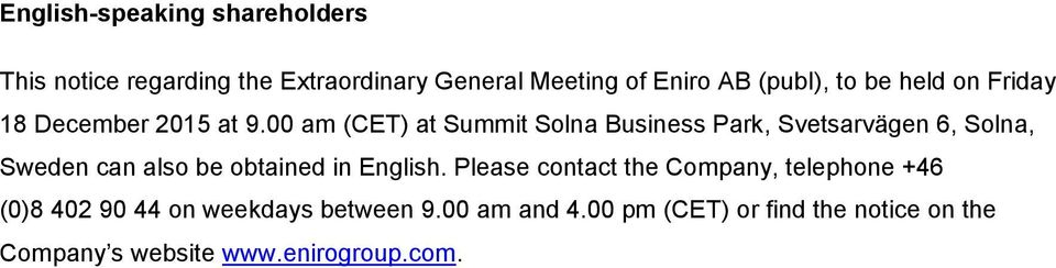 00 am (CET) at Summit Solna Business Park, Svetsarvägen 6, Solna, Sweden can also be obtained in English.