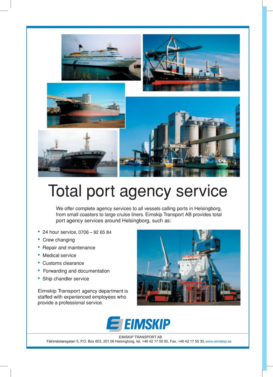 Customs clearance Forwarding and documentation Ship chandler service Andersson Eimskip Transport Shipping agency department is staffed with experienced employees who provide a professional service.