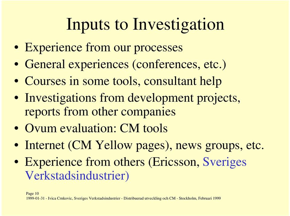 ) Courses in some tools, consultant help Investigations from development projects,