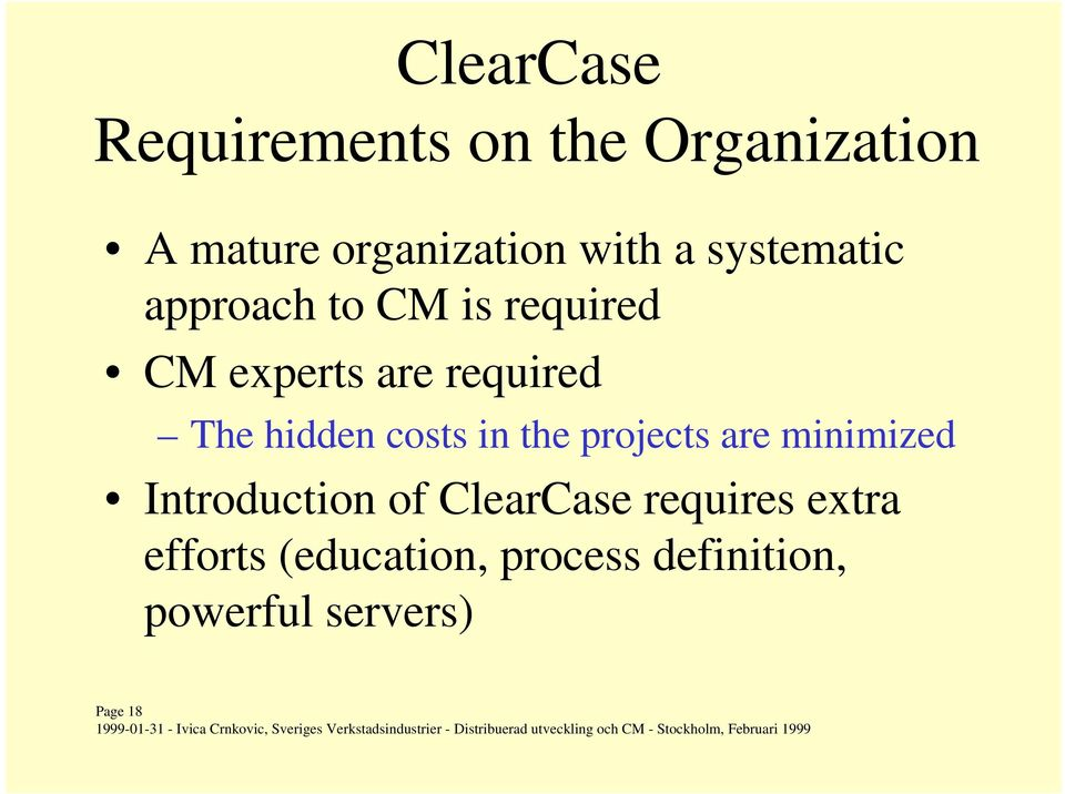 hidden costs in the projects are minimized Introduction of ClearCase