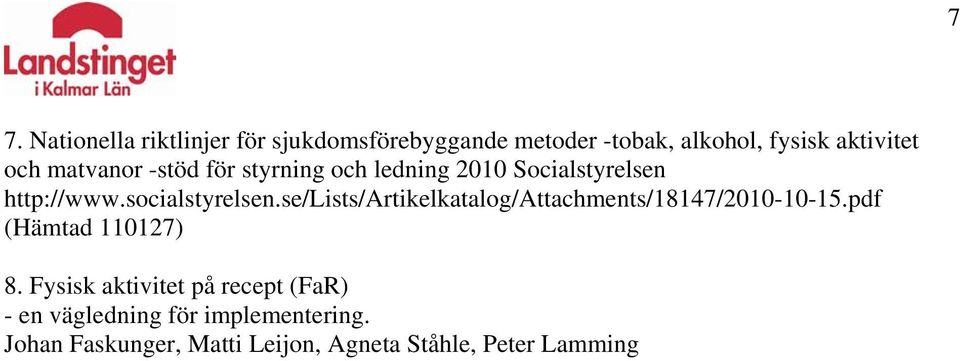 se/lists/artikelkatalog/attachments/18147/2010-10-15.pdf (Hämtad 110127) 8.