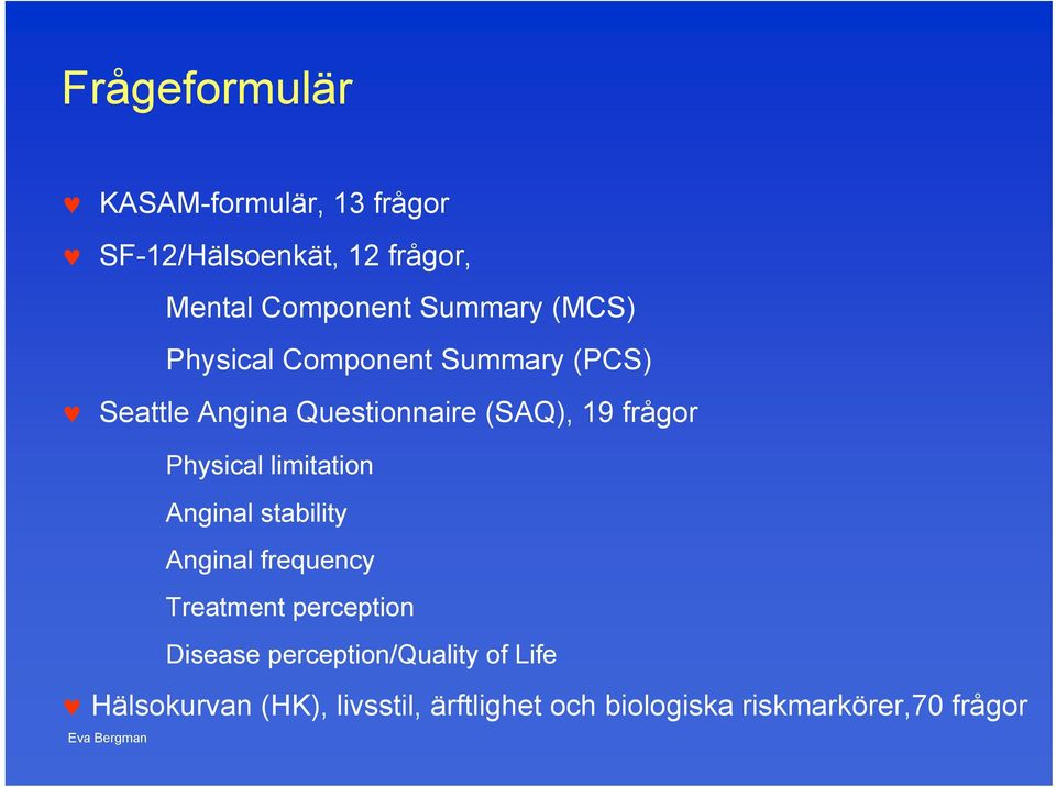 frågor Physical limitation Anginal stability Anginal frequency Treatment perception Disease