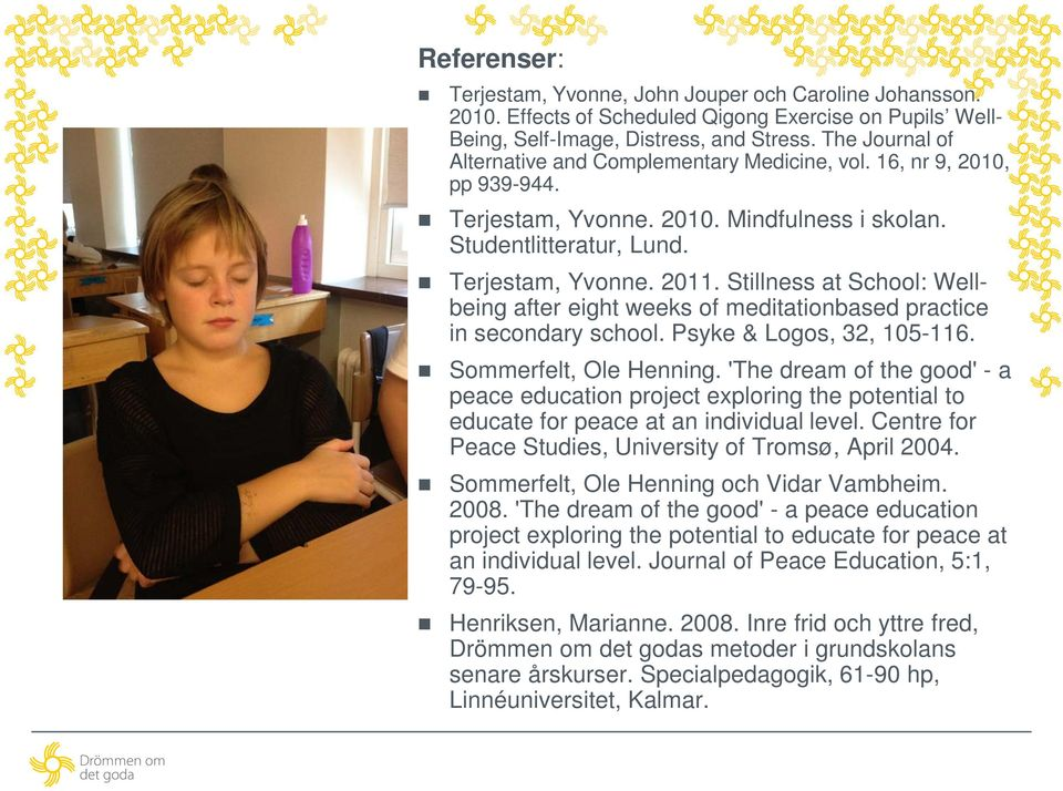 Stillness at School: Wellbeing after eight weeks of meditationbased practice in secondary school. Psyke & Logos, 32, 105-116. Sommerfelt, Ole Henning.