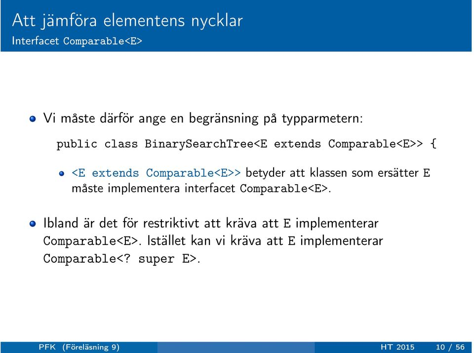 ersätter E måste implementera interfacet Comparable<E>.