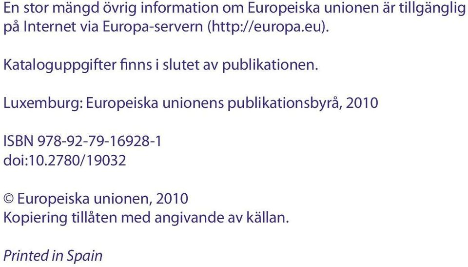 Luxemburg: Europeiska unionens publikationsbyrå, 2010 ISBN 978-92-79-16928-1 doi:10.