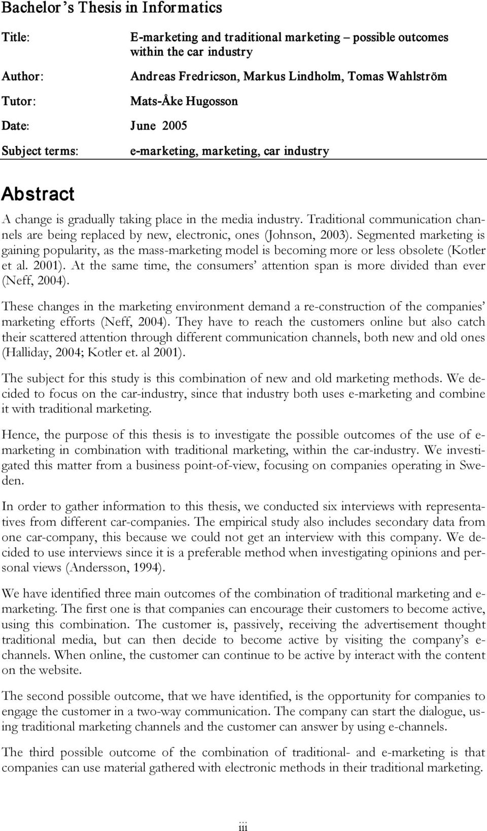 Traditional communication channels are being replaced by new, electronic, ones (Johnson, 2003).