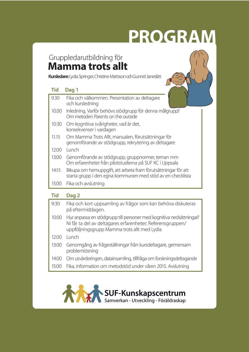 Om metoden Parents on the outside 10:30 Om kognitiva svårigheter, vad är det, konsekvenser i vardagen 11.