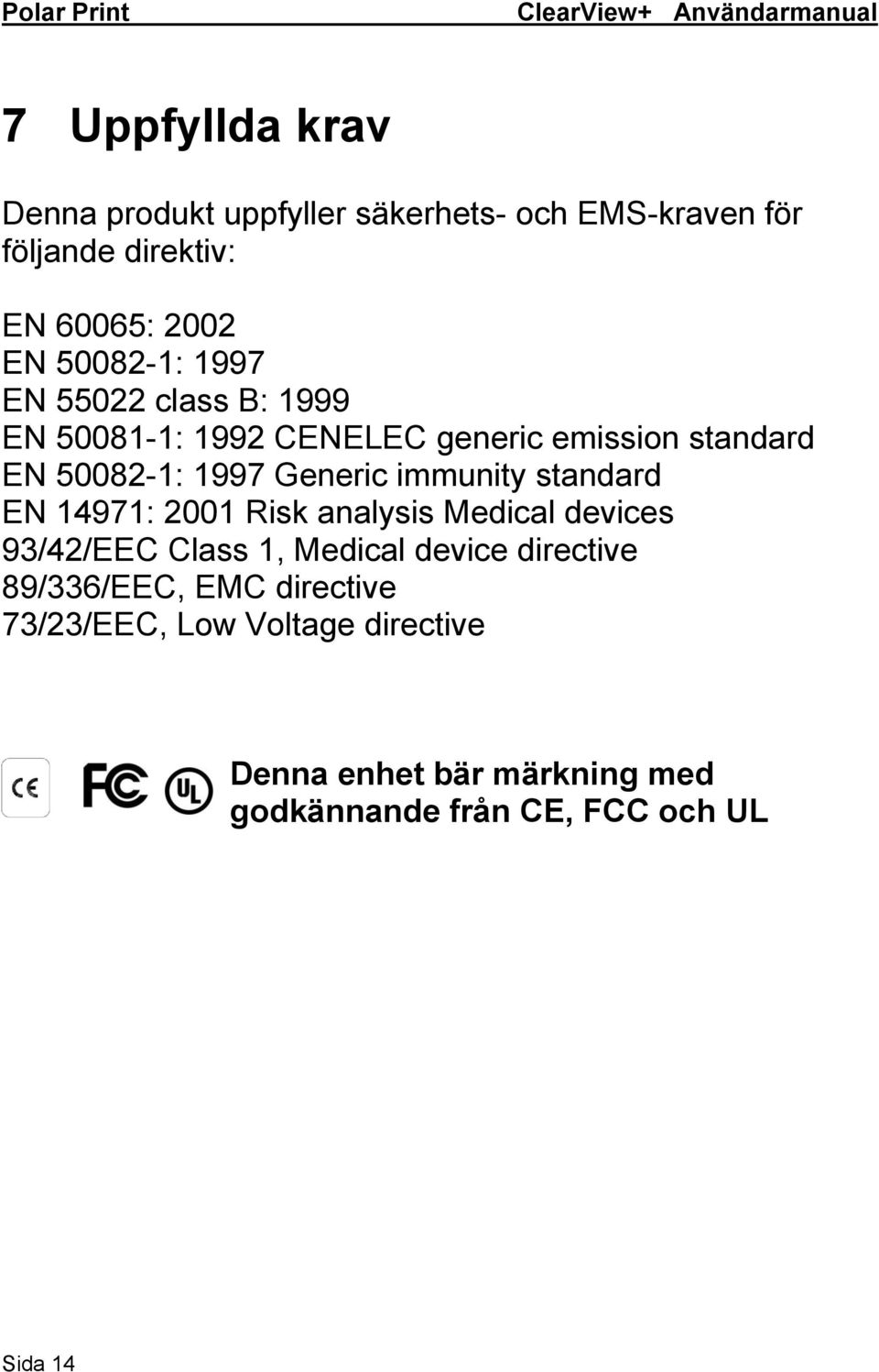 immunity standard EN 14971: 2001 Risk analysis Medical devices 93/42/EEC Class 1, Medical device directive