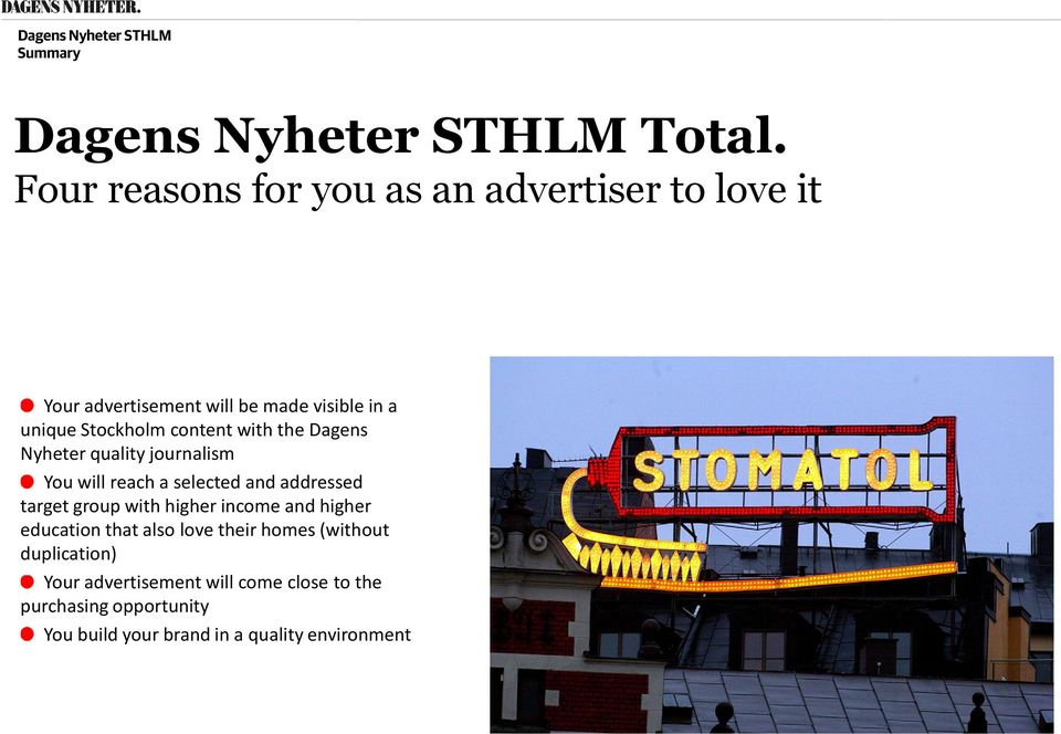 content with the Dagens Nyheter quality journalism You will reach a selected and addressed target group with
