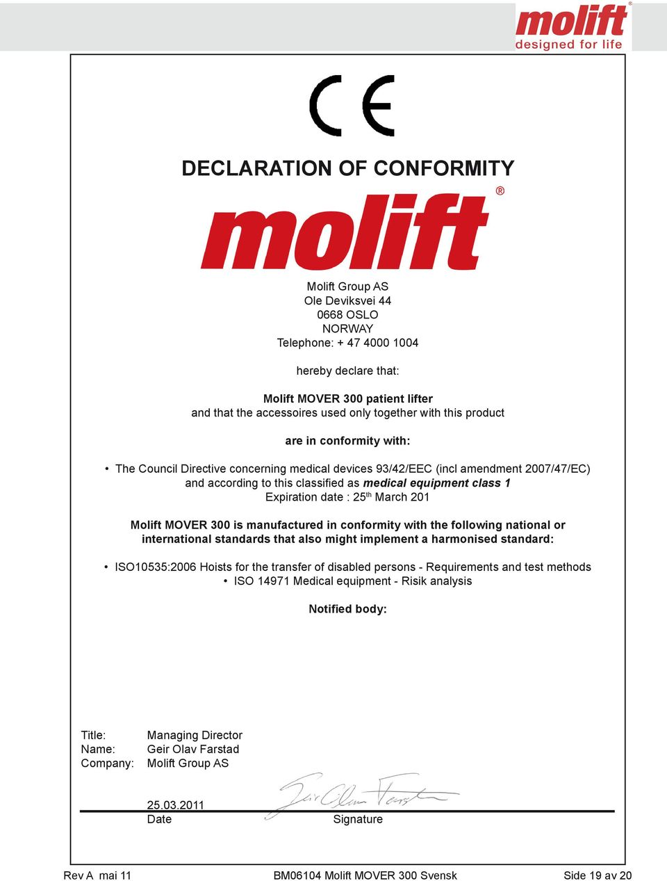 class 1 Expiration date : 25 th March 201 Molift MOVER 300 is manufactured in conformity with the following national or international standards that also might implement a harmonised standard: