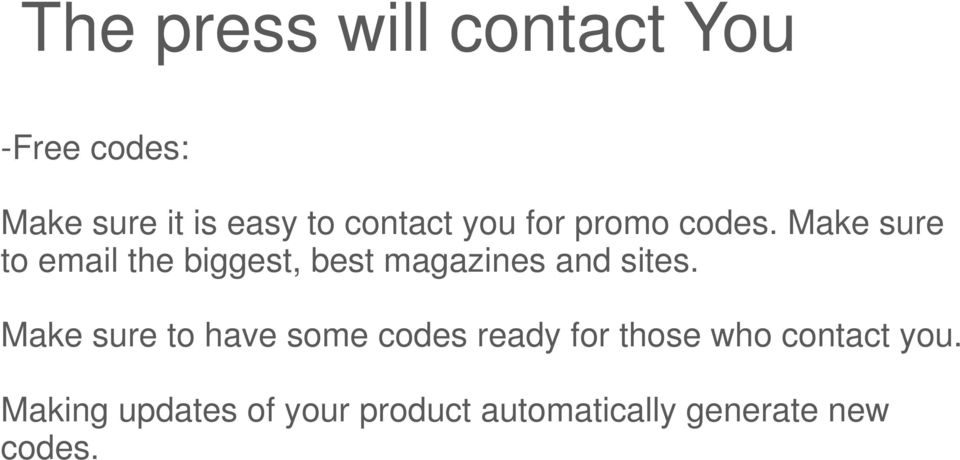 Make sure to email the biggest, best magazines and sites.