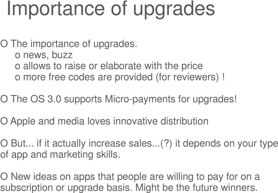 0 supports Micro-payments for upgrades! O Apple and media loves innovative distribution O But.