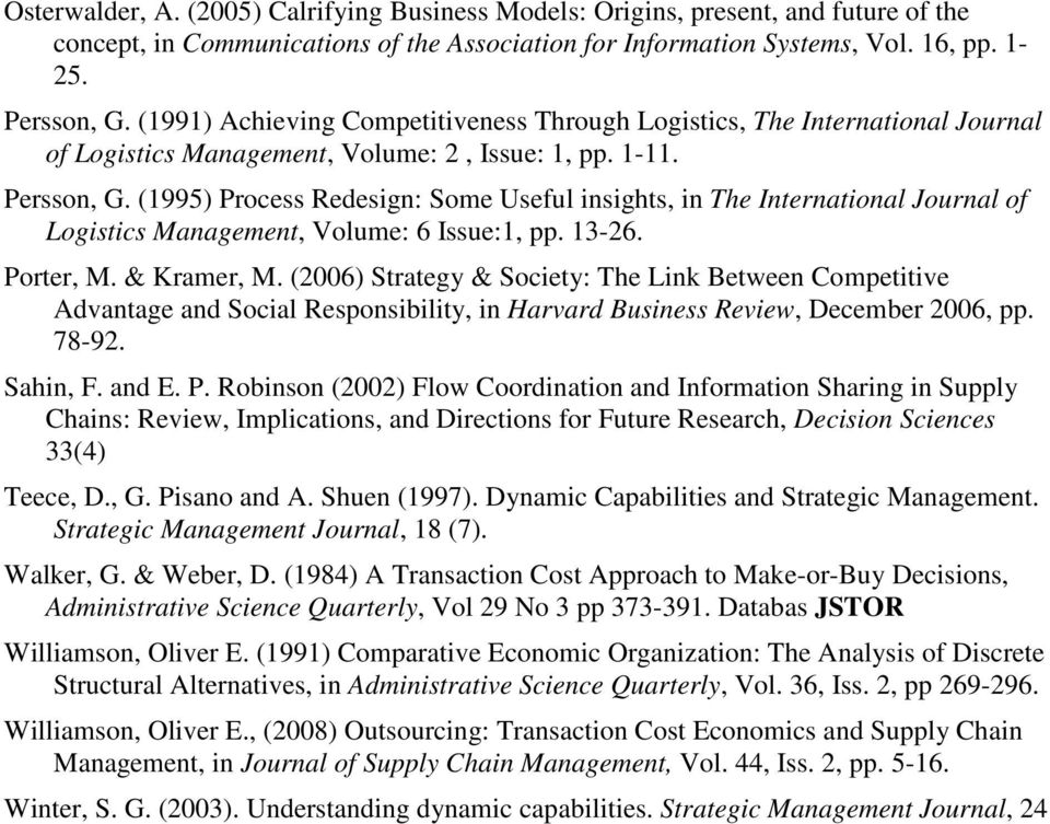 (1995) Process Redesign: Some Useful insights, in The International Journal of Logistics Management, Volume: 6 Issue:1, pp. 13-26. Porter, M. & Kramer, M.