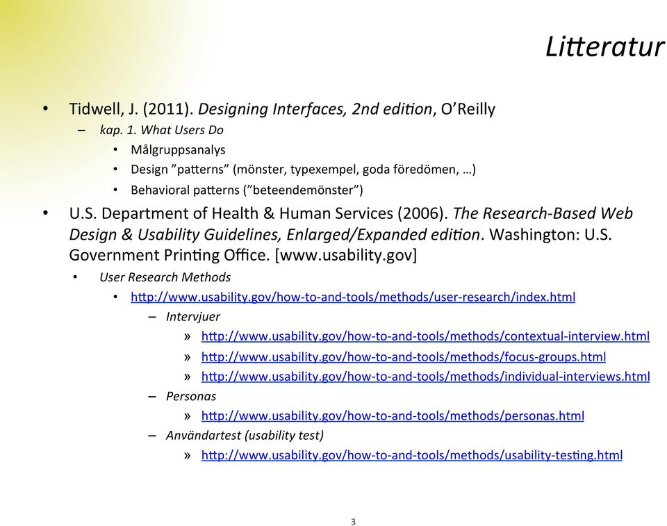 The Research- Based Web Design & Usability Guidelines, Enlarged/Expanded edikon. Washington: U.S. Government Princng Office. [www.usability.gov] User Research Methods h)p://www.usability.gov/how- to- and- tools/methods/user- research/index.