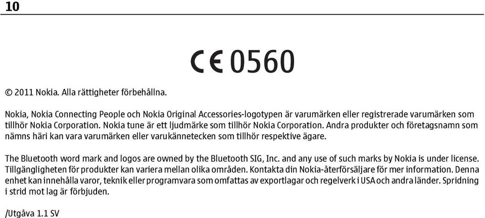 The Bluetooth word mark and logos are owned by the Bluetooth SIG, Inc. and any use of such marks by Nokia is under license. Tillgängligheten för produkter kan variera mellan olika områden.