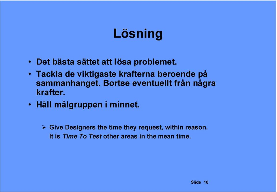krafter Håll målgruppen i minnet Give Designers the time they