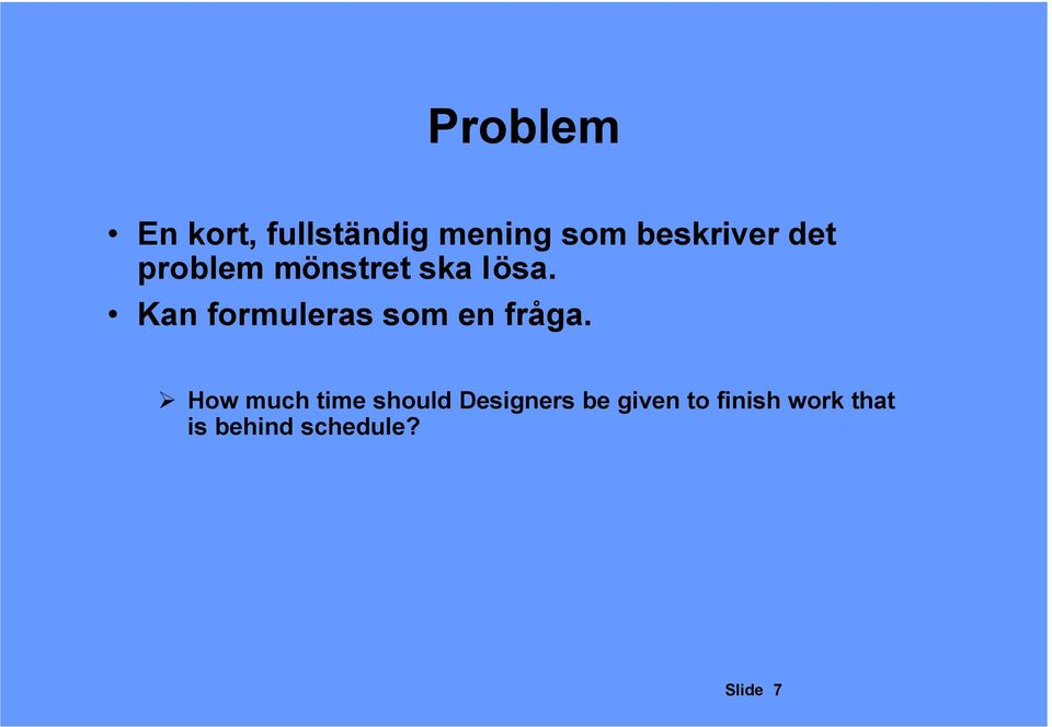 formuleras som en fråga How much time should