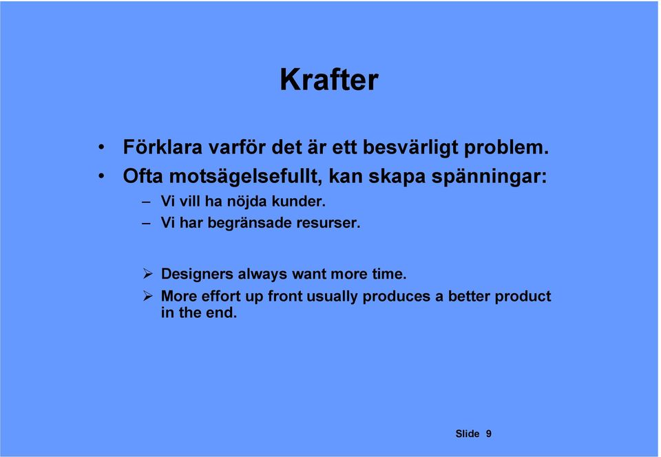 Vi har begränsade resurser Designers always want more time More