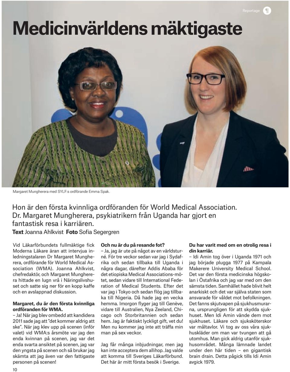 Text Joanna Ahlkvist Foto Sofia Segergren Vid Läkarförbundets fullmäktige fick Moderna Läkare äran att intervjua inledningstalaren Dr Margaret Mungherera, ordförande för World Medical Association