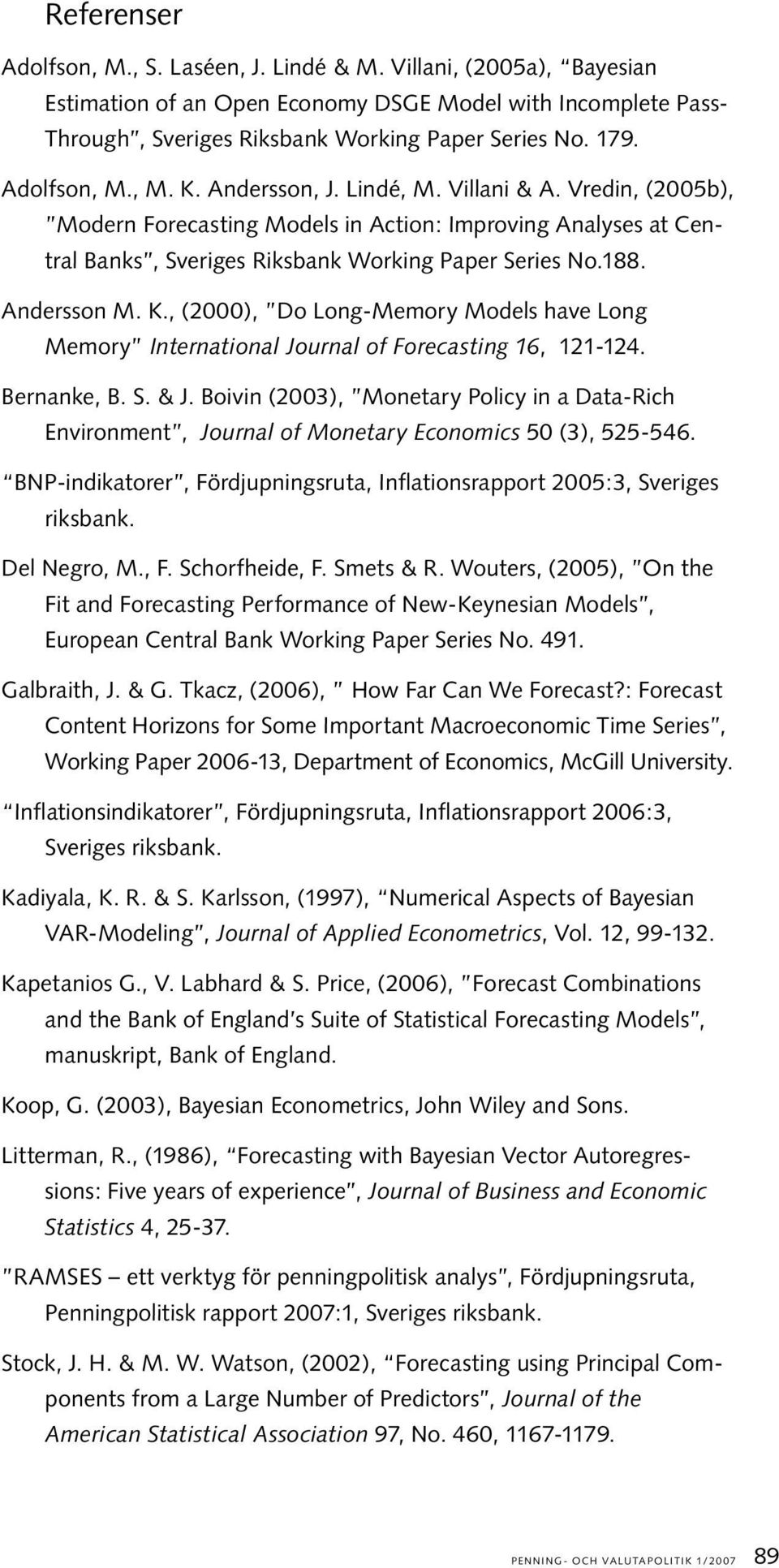 , (2000), Do Long-Memory Moels have Long Memory Inernaional Journal of Forecasing 6, 2-24. Bernanke, B. S. & J.