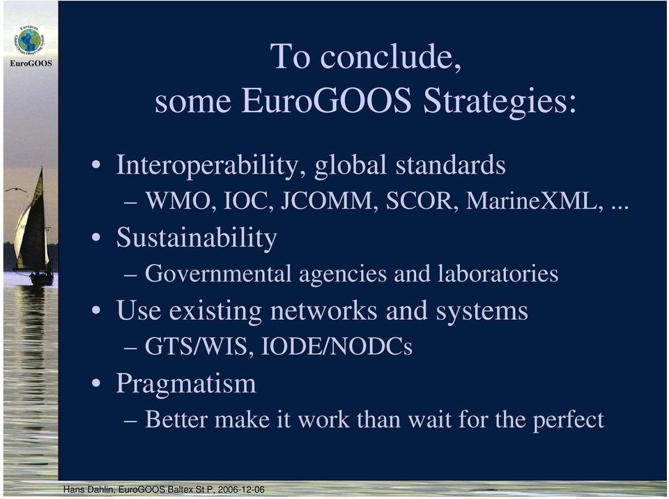 laboratories Use existing networks and systems GTS/WIS, IODE/NODCs Pragmatism