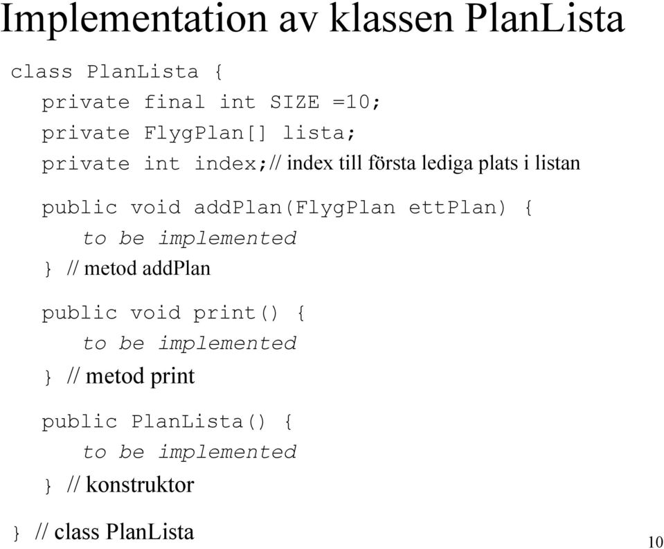 addplan(flygplan ettplan) { to be implemented // metod addplan public void print() { to be