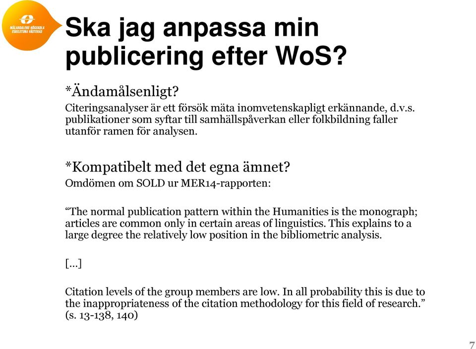 Omdömen om SOLD ur MER14-rapporten: The normal publication pattern within the Humanities is the monograph; articles are common only in certain areas of linguistics.