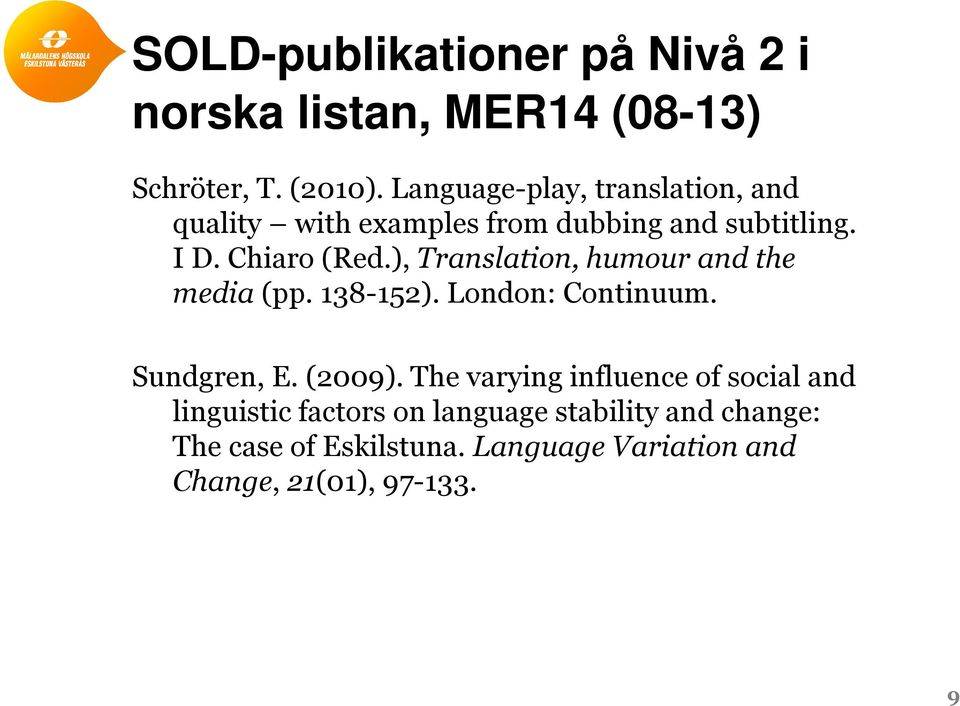 ), Translation, humour and the media (pp. 138-152). London: Continuum. Sundgren, E. (2009).